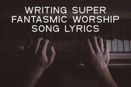 How To Write a Worship Song