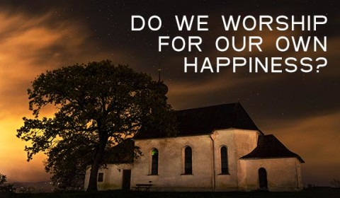 Do We Worship for Ourselves or for God?