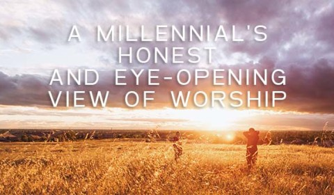 A Millennials Honest View of Worship