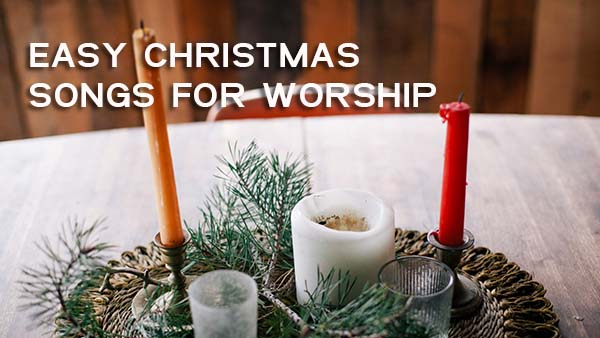 Easy Christmas Worship Songs 2018 & Free Chord Sheets