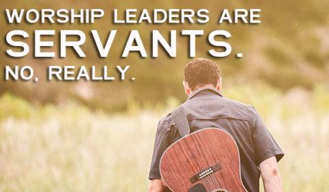 Worship Leaders Are Servants