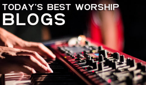 Best Worship Blogs By Real Worship Leaders