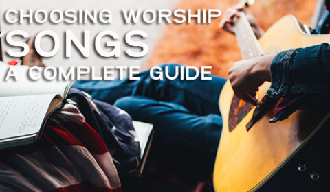 Choosing Worship Songs for Your Church