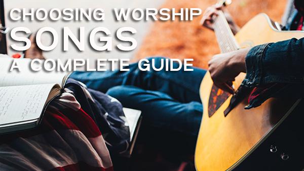 Choosing Worship Songs for Your Church