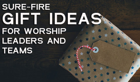 Gift Ideas for Worship Leaders and Teams